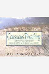 Conscious Breathing: Breathwork for Health, Stress Release, and Personal Mastery Kindle Edition