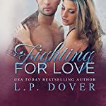 Fighting for Love : A Second Chances Standalone | L.P. Dover