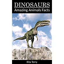 Dinosaurs: Amazing Photos & Fun Facts Book About Dinosaurs (Amazing Animals Facts Series)