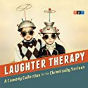 NPR Laughter Therapy: A Comedy Collection for the Chronically Serious Radio/TV Program by  NPR Narrated by Peter Sagal
