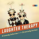 NPR Laughter Therapy: A Comedy Collection for the Chronically Serious Radio/TV von  NPR Gesprochen von: Peter Sagal