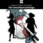 A Macat Analysis of Alfred W. Crosby's The Columbian Exchange: Biological and Cultural Consequences of 1492 | Joshua Specht,Etienne Stockland