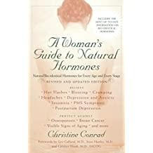 A Woman's Guide to Natural Hormones: Natural/Bio-identical Hormones for Every Age and Every Stage, Revised and Updated Edition