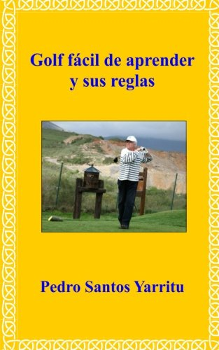 Golf facil de aprender y sus reglas (Spanish Edition) [Pedro Santos Yarritu] (Tapa Blanda)