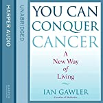 You Can Conquer Cancer: The Ground-Breaking Self-Help Manual Including Nutrition, Meditation and Lifestyle Management Techniques | Ian Gawler