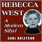 Rebecca West: A Modern Sibyl   Carl Rollyson