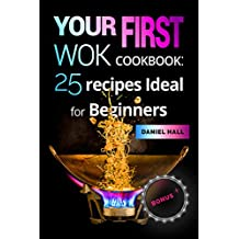 Your first WOK.Cookbook: 25 recipes ideal for beginners.