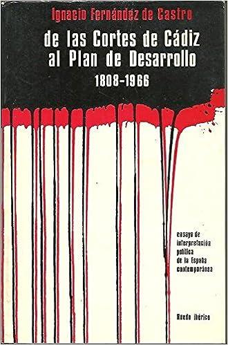 DE LAS CORTES DE CADIZ AL PLAN DE DESARROLLO. 1808-1966. ENSAYO DE INTERPRETACION POLITICA DE LA ESPAÑA CONTEMPORANEA.: Amazon.es: FERNANDEZ DE CASTRO, Ignacio.: Libros