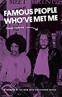Book Cover: Famous People Who've Met Me: A Memoir by the Man Who Discovered Prince