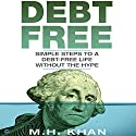 Debt-Free: Simple Steps to a Debt-Free Life Without the Hype Audiobook by M.H. Khan Narrated by David Sadzin