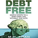 Debt-Free: Simple Steps to a Debt-Free Life Without the Hype | M.H. Khan