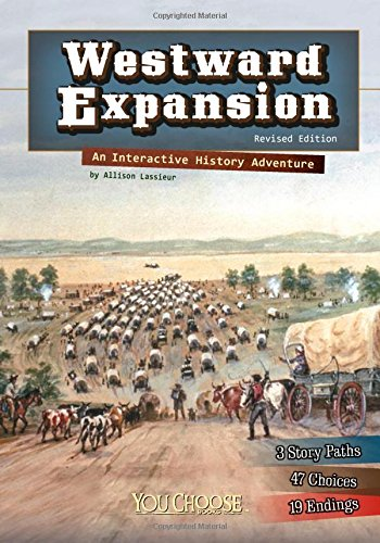Westward Expansion: An Interactive History Adventure (You Choose: History)