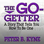 The Go-Getter: A Story That Tells You How to Be One | Peter B. Kyne