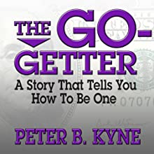 The Go-Getter: A Story That Tells You How to Be One | Livre audio Auteur(s) : Peter B. Kyne Narrateur(s) : Grover Gardner