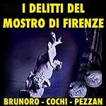 I delitti del mostro di Firenze [The Crimes of the Monster of Florence] | Giacomo Brunoro,Paolo Cochi,Jacopo Pezzan