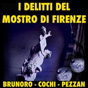 I delitti del mostro di Firenze [The Crimes of the Monster of Florence] Audiobook