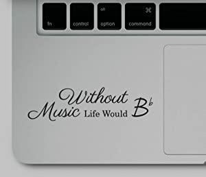 Decal & Sticker Pros Without Music Life Would B Flat Motivational Quote Printed on Clear Vinyl Compatible with All Apple MacBook Air Pro and Retina, Laptop Trackpads
