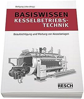 Handbuch der Kesselbetriebstechnik: Kraft- und Wärmeerzeugung in ...