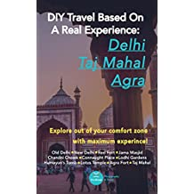 DIY Travel Based On A Real Experience: Delhi, Taj Mahal, and Agra: Explore outside of your comfort zone with maximum experience!