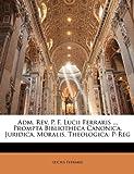 Adm Rev P F Lucii Ferraris Prompta Bibliotheca Canonica, Juridica, Moralis, Theologic, Lucius Ferraris, 1147802211