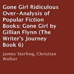Ridiculous Over-Analysis of Popular Fiction Books: Gone Girl by Gillian Flynn: The Writer's Journey, Book 6 | James Sterling,Christian Walker