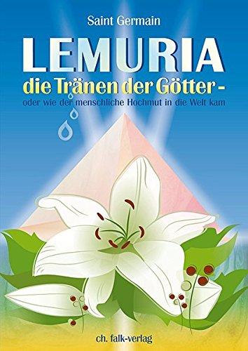 Lemuria - die Tränen der Götter: oder wie der menschliche Hochmut in die Welt kam