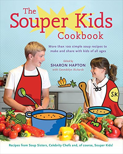 The Souper Kids Cookbook: More than 100 Simple Soup Recipes to Make and Share with Kids of All Ages