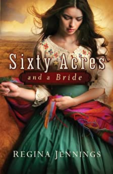 Sixty Acres and a Bride (Ladies of Caldwell County, Book 1) by [Jennings, Regina]