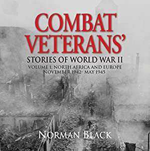 Combat Veterans Stories of World War II: Volume 1 Audiobook