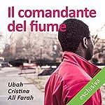 Il comandante del fiume | Ubah Cristina Ali Farah