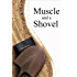Muscle and a Shovel: 8th Edition Revised (Muscle and a Shovel Series Vol. 1)