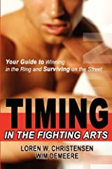 Timing in the Fighting Arts: Your Guide to Winning in the Ring and Surviving on the Street by Loren W. Christensen (2004-07-02) Paperback