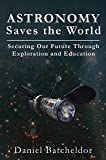 Astronomy Saves the World: Securing our Future Through Exploration and Education