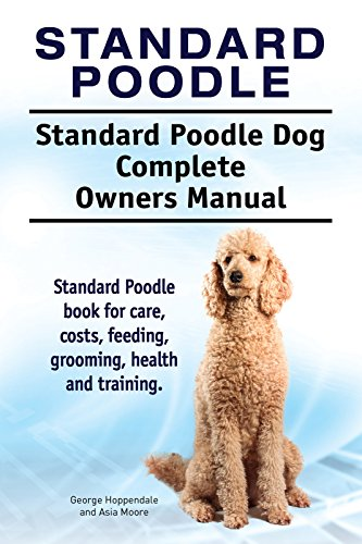 Puppies Standard Poodle (Standard Poodle Dog. Standard Poodle dog book for costs, care, feeding, grooming, training and health. Standard Poodle dog Owners Manual.)