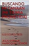 BUSCANDO MI       CANA�N (MI TIERRA PROMETIDA): LA HUMILDAD ES LA CLAVE DE GRANDEZA. PARA SER HUMILDE SE NECESITA GRANDEZA (Spanish Edition)