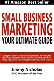 Small Business Marketing - Your Ultimate Guide: A Complete Guide to Construct and Implement a Marketing Plan that Integrates Both Traditional ... Marketing Methods for Your Small Business.