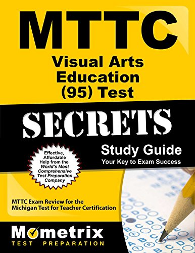 MTTC Visual Arts Education (95) Test Secrets Study Guide: MTTC Exam Review for the Michigan Test for Teacher Certification