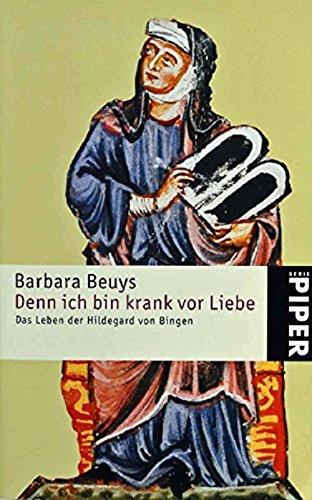 Denn ich bin krank vor Liebe: Das Leben der Hildegard von Bingen