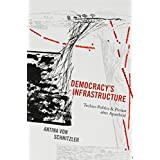 Democracy's Infrastructure: Techno-Politics and Protest after Apartheid (Princeton Studies in Culture and Technology)