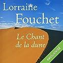 Le Chant de la dune   Livre audio Auteur(s) : Lorraine Fouchet Narrateur(s) : Gin Candotti-Besson, Yves Mugler