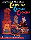 img - for Carving Comic Clocks (A Schiffer Book for Woodcarvers) by Larry Green (1995-08-01) book / textbook / text book