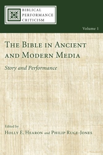 The Bible in Ancient and Modern Media: Story and Performance (Biblical Performance Criticism) (Volume 1)