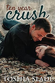 Ten Year Crush by [Slade, Toshia]