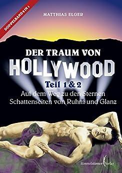 Der Traum von Hollywood 1 + 2: Auf dem Weg zu den Sternen / Schattenseiten von Ruhm und Glanz (German Edition)