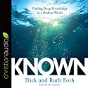 Known: Finding Deep Friendships in a Shallow World Audiobook by Dick Foth, Ruth Foth Narrated by Dick Foth, Ruth Foth
