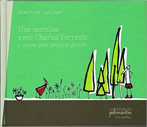 Téléchargement Une Semaine avec Charles Perrault 7 Contes pour Petits et Grands pdf, epub ebook