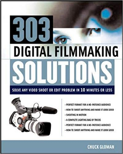 303 Digital Filmmaking Solutions Solve Any Video Shoot or Edit Problem in Ten Minutes or Less