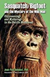Sasquatch/Bigfoot and the Mystery of the Wild Man: Cryptozoology & Mythology in the Pacific Northwest