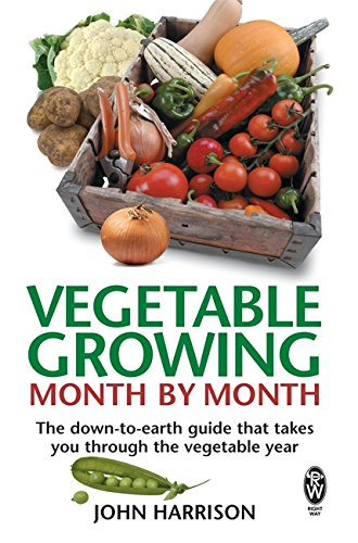 Vegetable Growing Month-by-Month: The down-to-earth guide th...