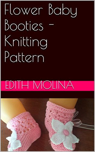 Flower Baby Booties Knitting Pattern Kindle Edition By Edith